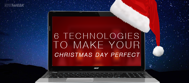6 Technologies to Make Your Christmas Day Perfect
