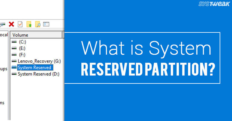System Reserved - The Hidden Storage Partition In Windows