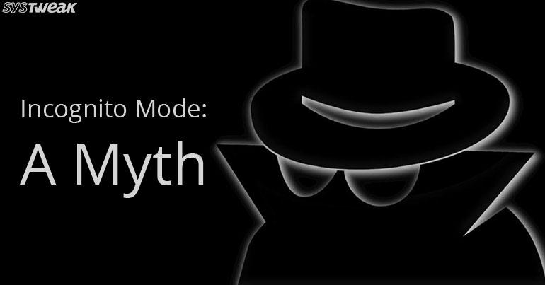 The Incognito Mode A Myth