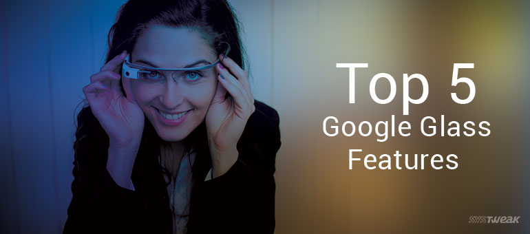 Top 5 Google Glass Features!