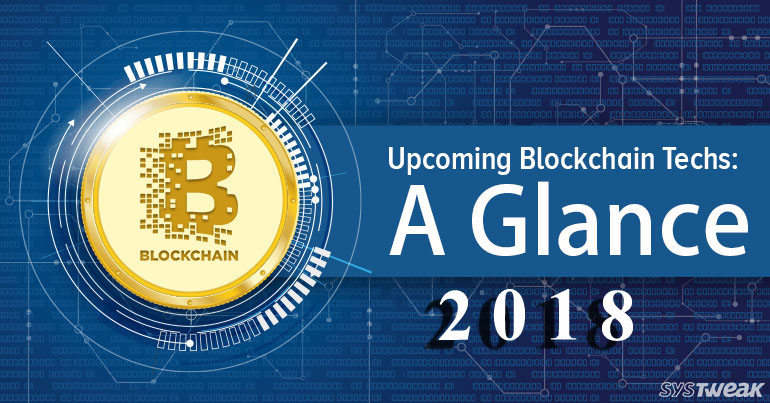 Upcoming Blockchain Techs A Glance into 2018