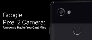 Useful Tips and Tricks For Google Pixel 2 Camera