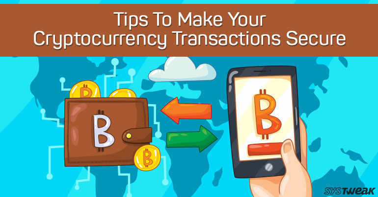 Ways To Safeguard Your Cryptocurrency Transactions
