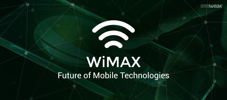 WiMAX – Future of Mobile Technologies