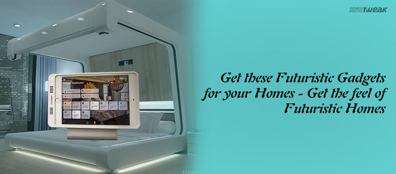 Futuristic gadgets for your home part ii High tech home gadgets