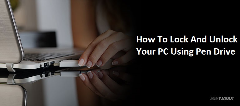 how to lock unlock pc using pen drive