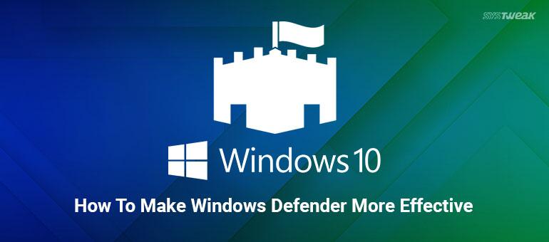 make windows defender more effective