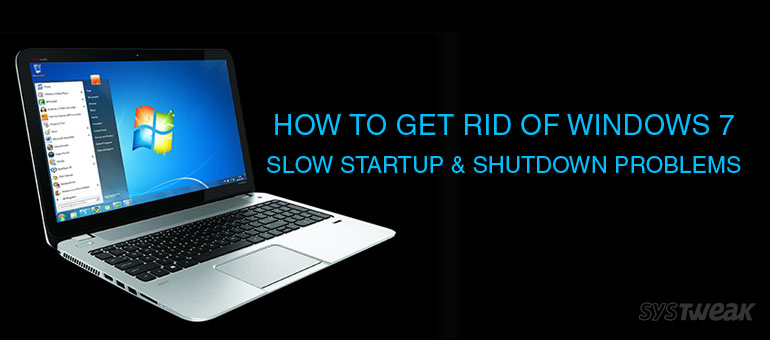 How to Fix Windows 7 Slow Startup and Shutdown: Top 10 Tips