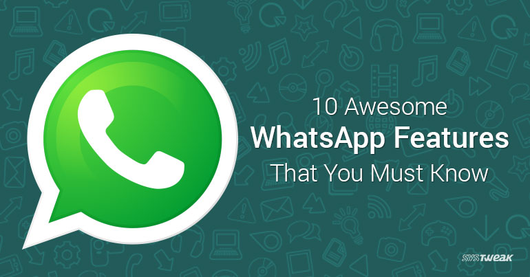 10 Awesome WhatsApp Features That You Must Know