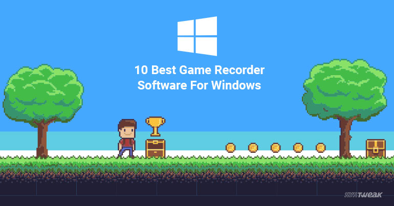 10 Best Game Recorder Software For Windows 2018