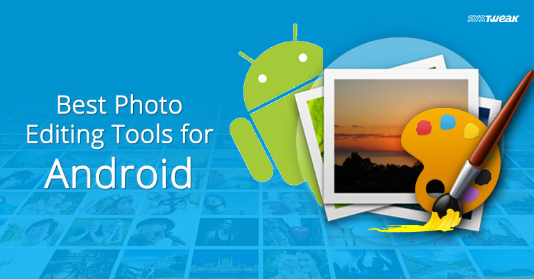 10 Best Photo Editing Tools For Android 2018
