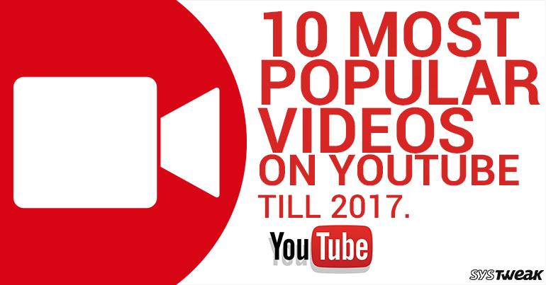 10 Most Popular Videos On YouTube Till 2017
