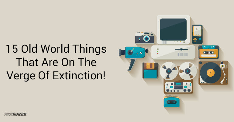 15 Old World Things That Are On The Verge Of Extinction!