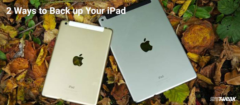 How To Create Back Up For Your iPad Data