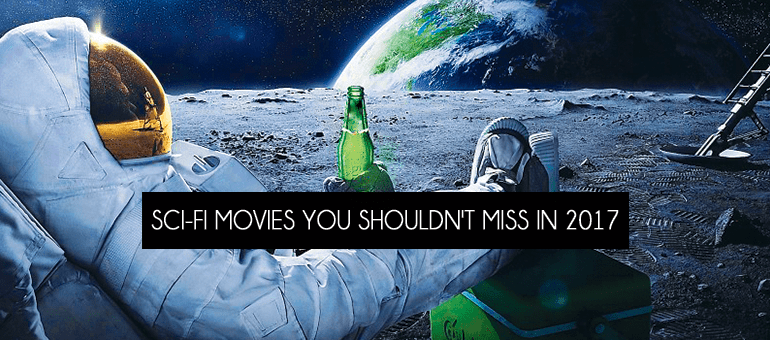 Sci-Fi Movies You Shouldn't Miss in 2017