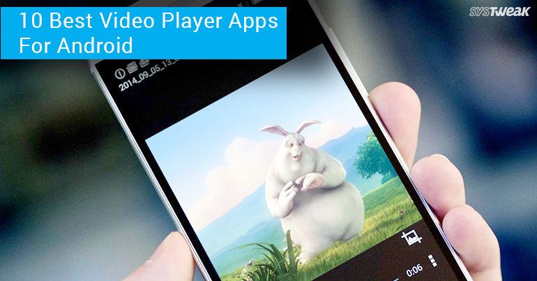 10 Best Video Player Apps For Android in 2018