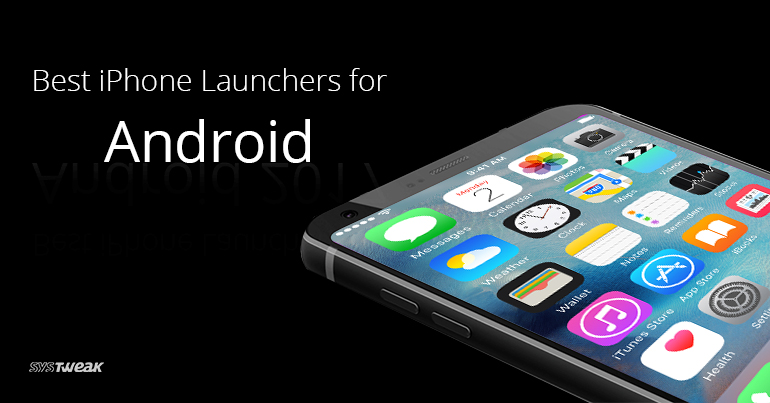 Best iPhone Launchers For Android 2018
