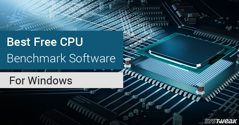 10 Best Free CPU Benchmark Software For Windows 2018