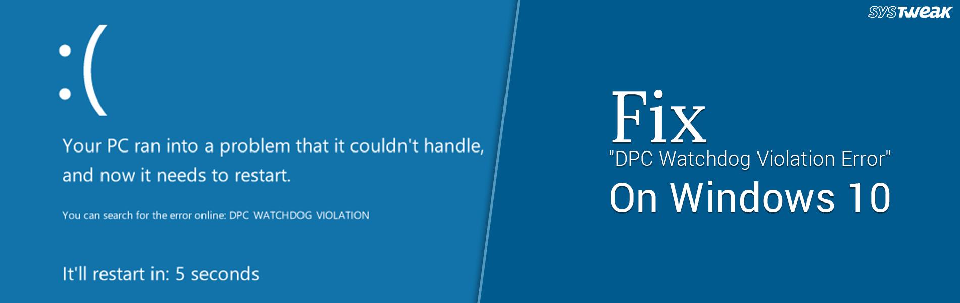 """How To Fix """"DPC Watchdog Violation Error"""" On Windows 10"""