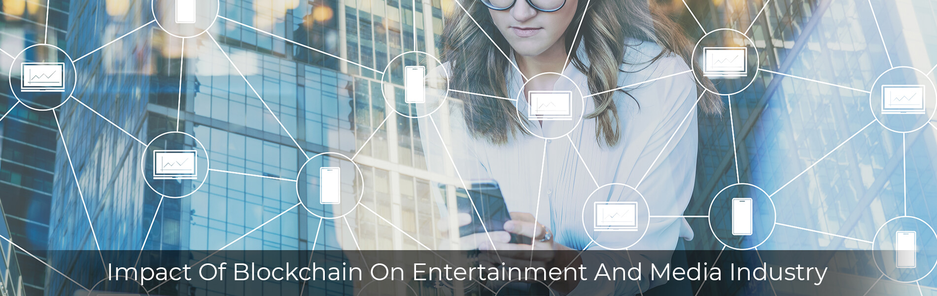 Repercussions Of Blockchain On Entertainment And Media Industry