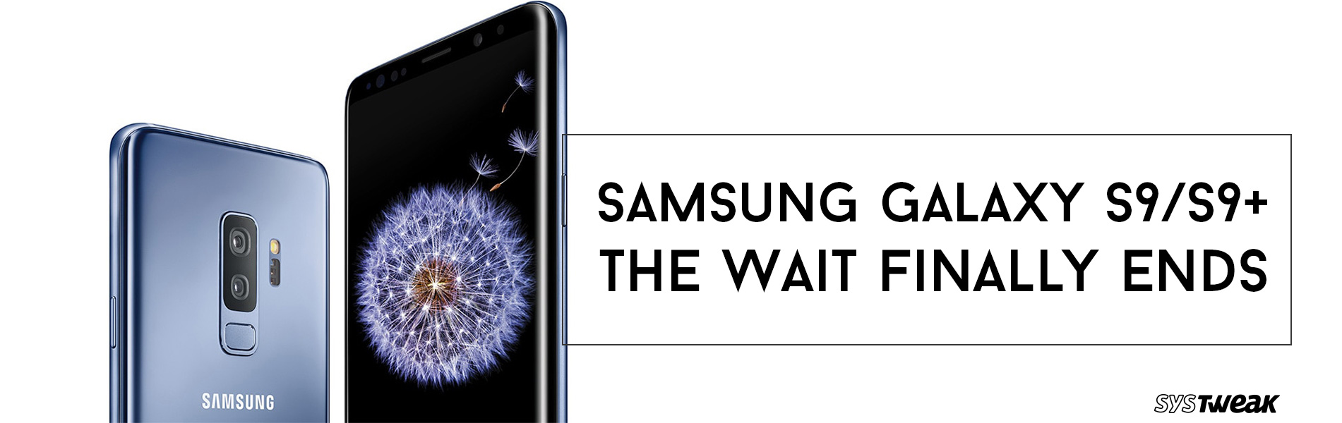 Samsung Galaxy S9: Everything You Should Know About It
