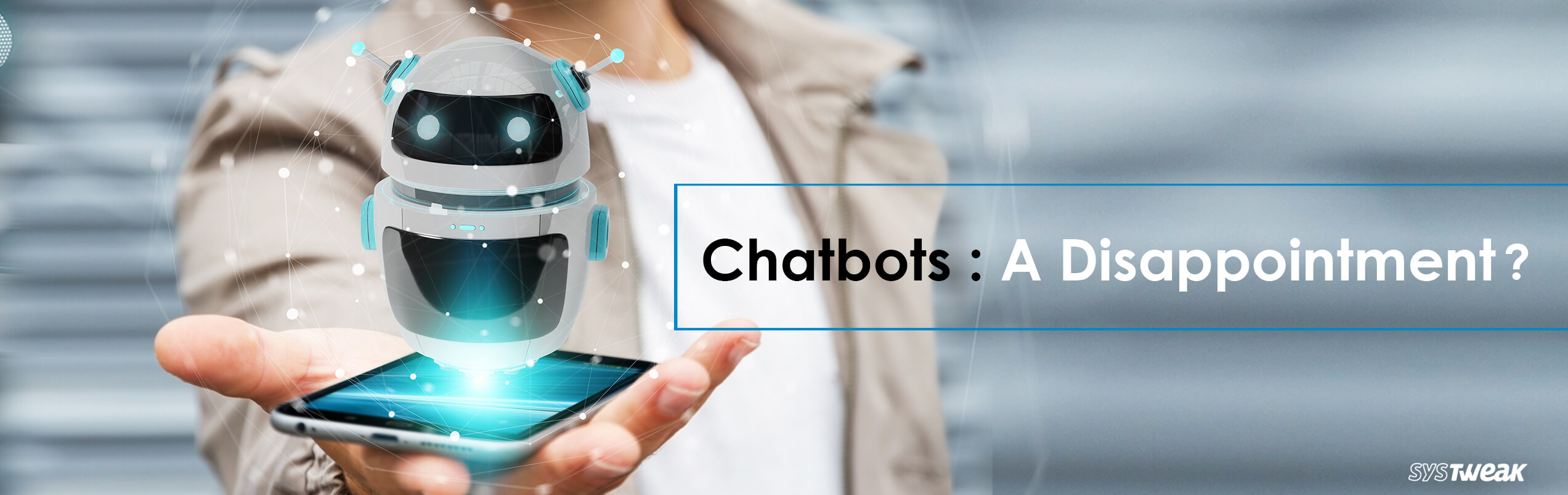 Chatbots: Why Are They Continually Failing Us?