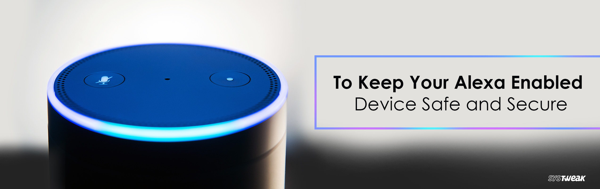 5 Useful Ways To Keep Your Alexa Safe & Secure