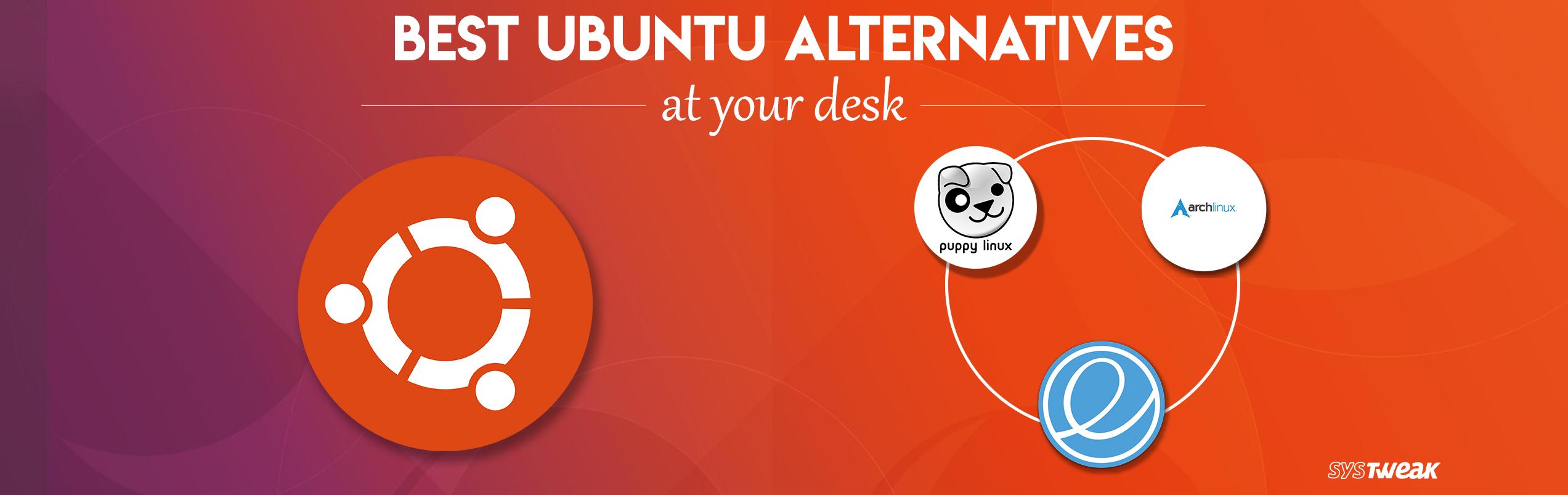 Top 6 Alternatives To Ubuntu Linux
