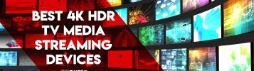 Best 4K HDR TV Media Streaming Devices