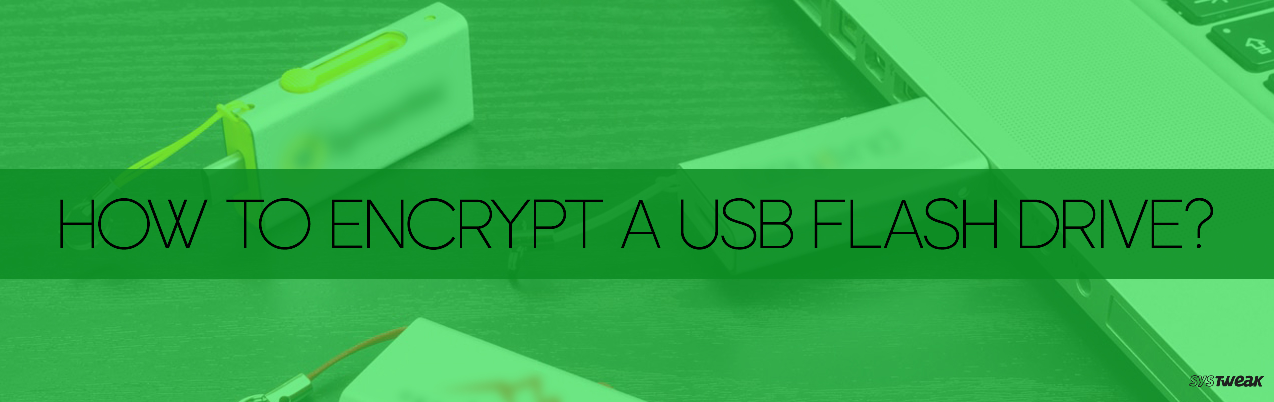How To Encrypt A USB Flash Drive?