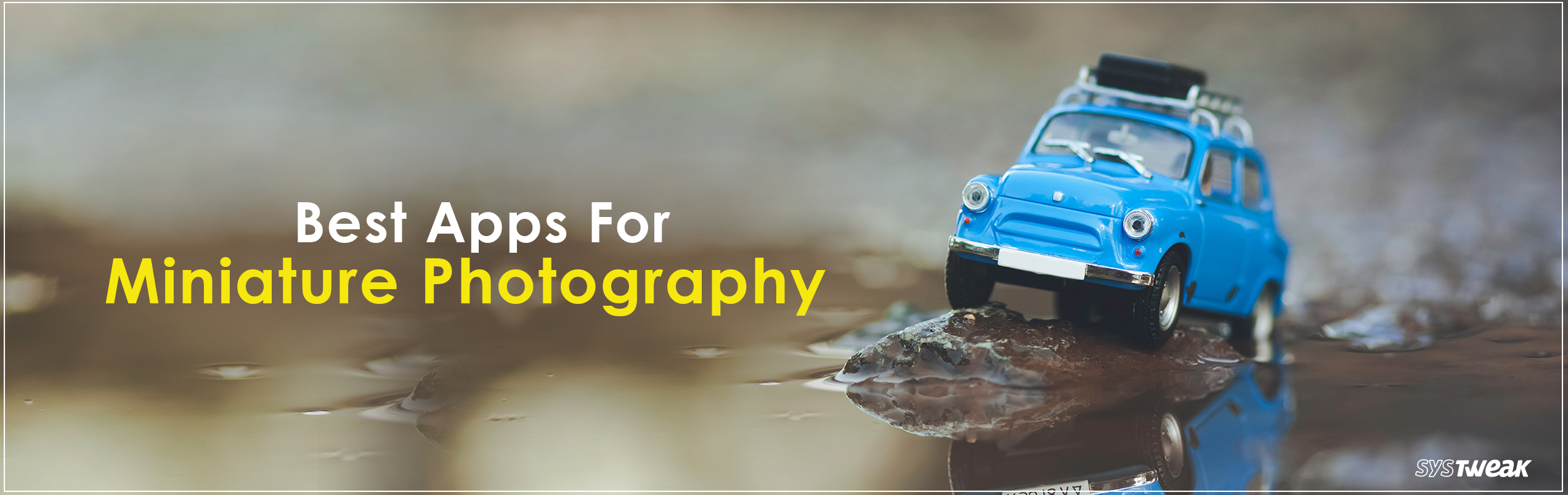 Top 5 Tilt Shift Apps for Miniature Photography