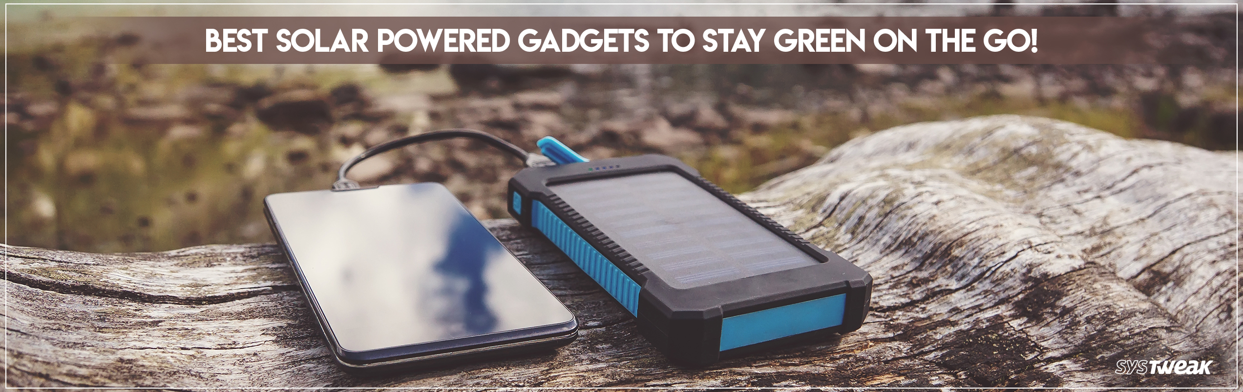 7 Best Solar Powered Gadgets Every Home Should Have