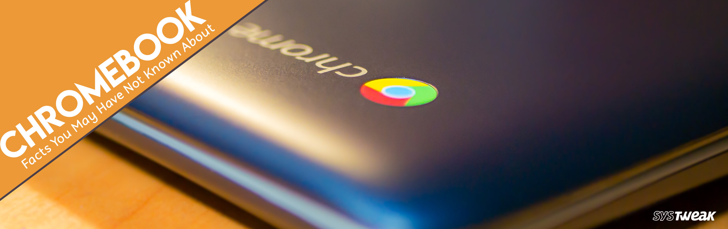 7 Chromebook Facts You May Have Not Known About!