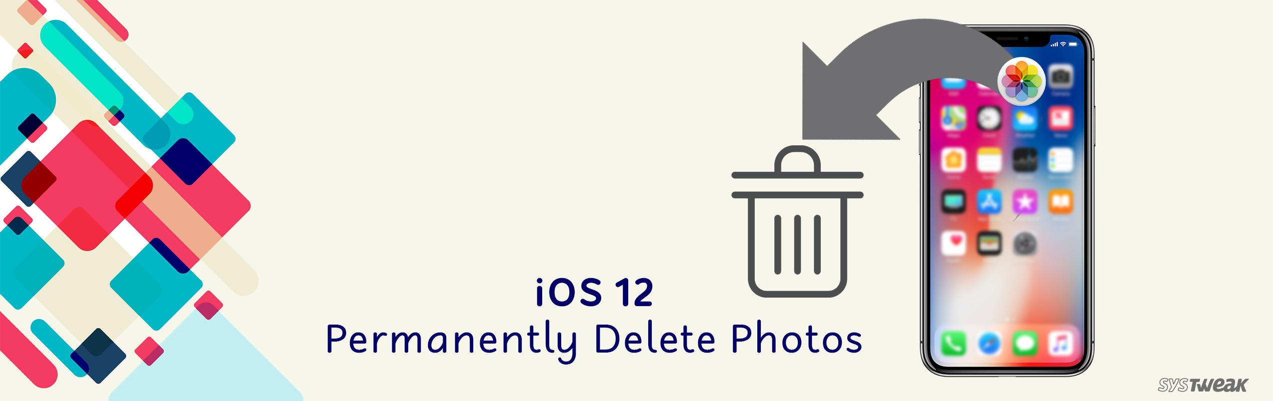 How To Permanently Delete Photos On iOS 12