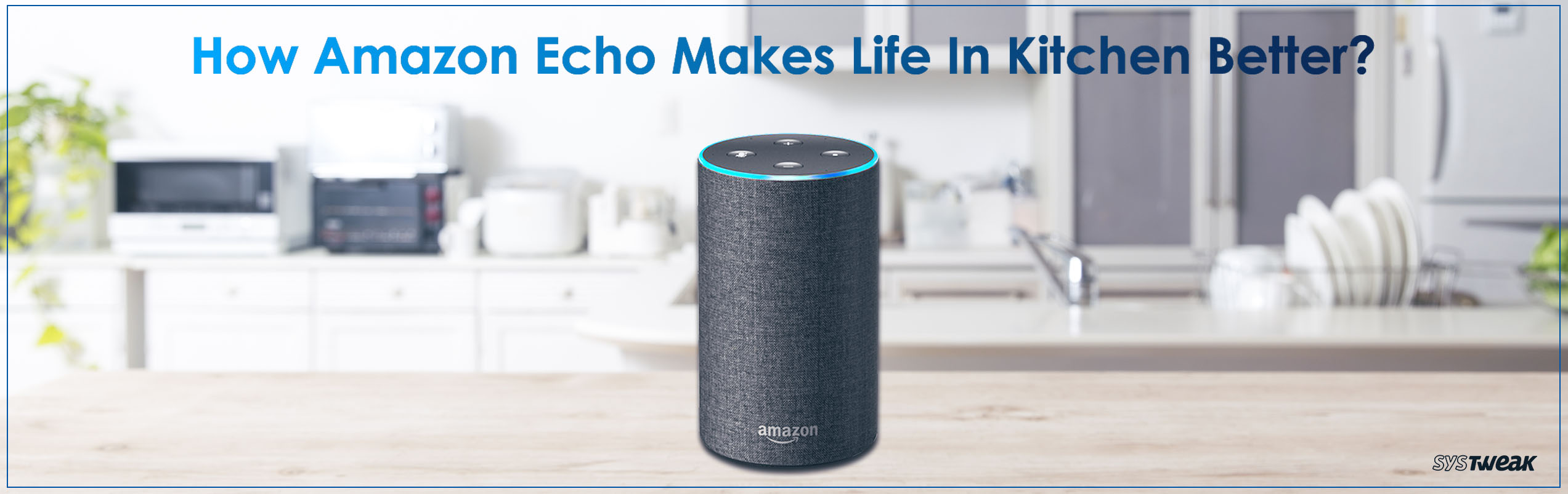 Amazon Echo Makes Life In Kitchen Better