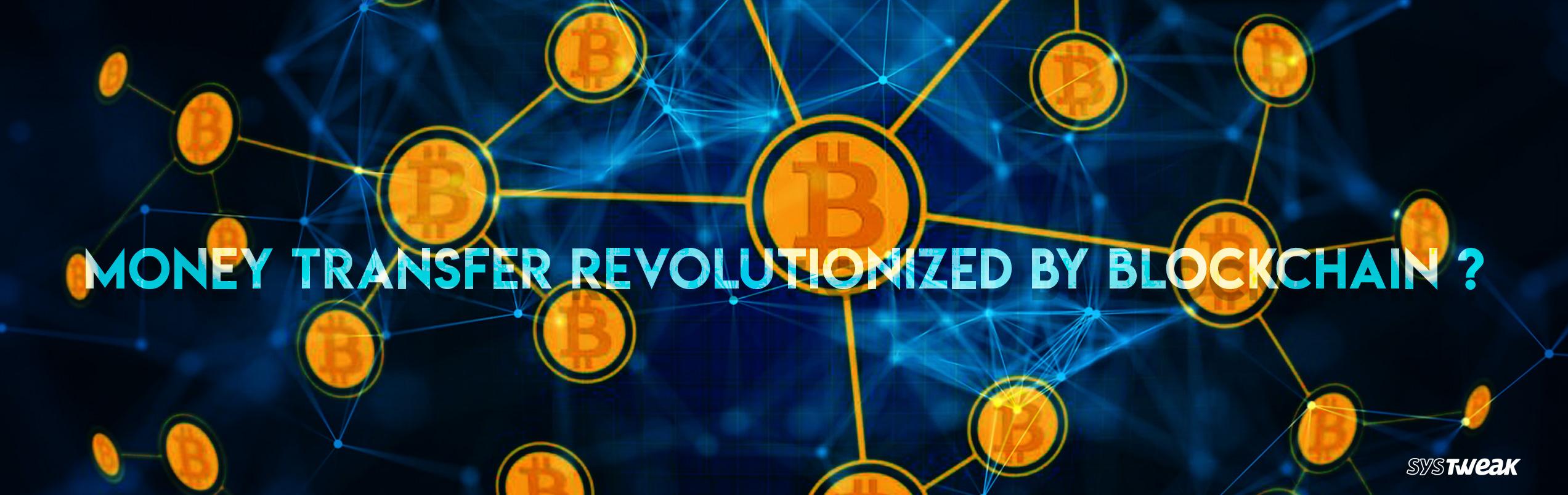 How Is Blockchain Revolutionizing Worldwide Money Transfer?