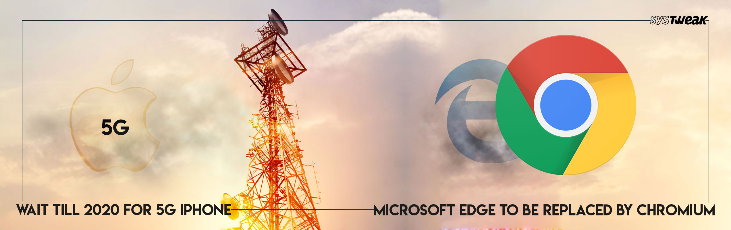 Newsletter: 5G iPhone To Be Released By 2020 And Microsoft Plans To Drop Edge Browser
