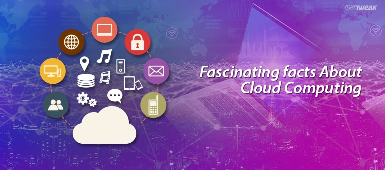 36 Fascinating Facts about Cloud Computing