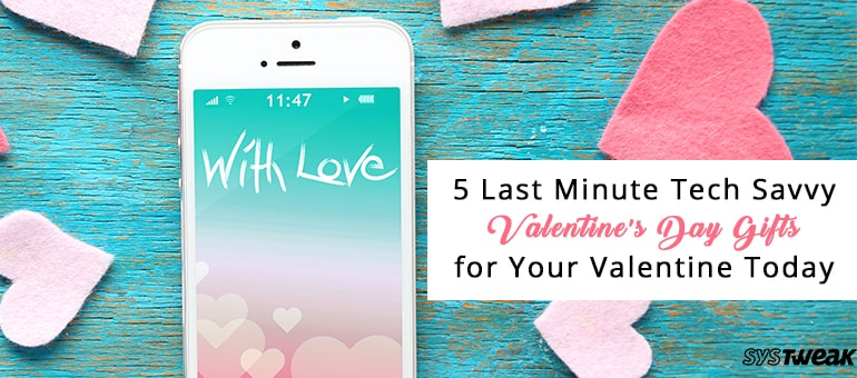 5 Last Minute Tech Savvy Valentine's Day Gifts for Your Valentine Today