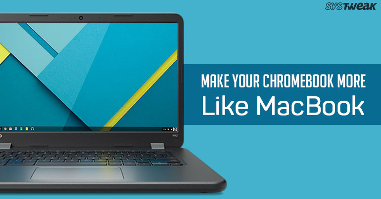 5 Ways To Turn Your Chromebook Into Macbook