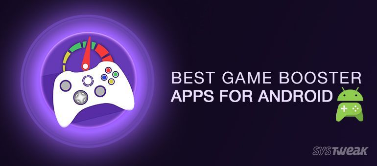 6 Best Game Booster Apps for Android Gamers