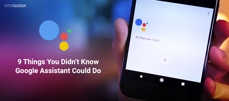9 Things You Didn't Know Google Assistant Can Do