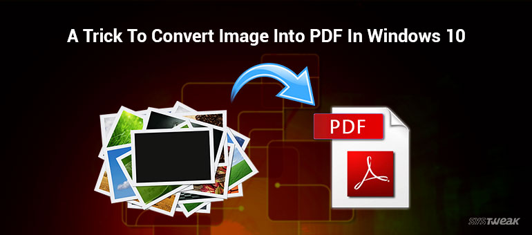 A Trick To Convert Image Into PDF in Windows 10