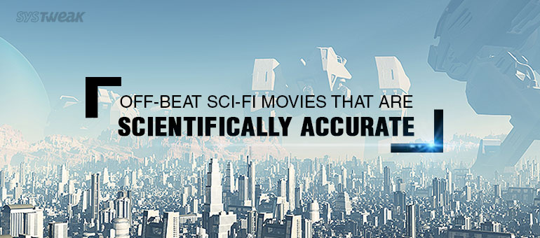 Off-Beat Sci-Fi Movies That Are Scientifically Accurate