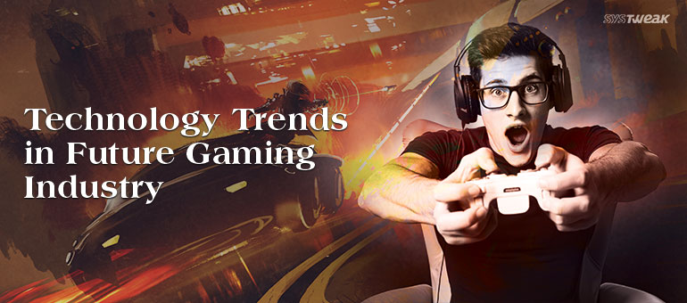 Technology Trends in Future Gaming Industry
