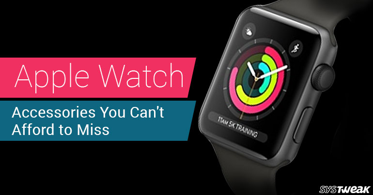 Apple Watch 3 Accessories You Can't Afford To Miss