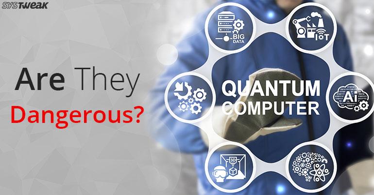Are Quantum Computers Dangerous?