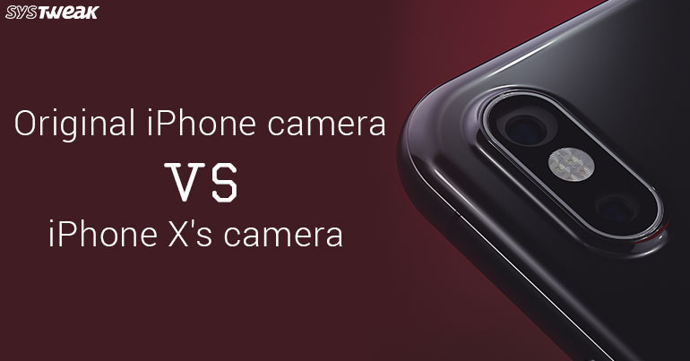 Basic iPhone Camera vs iPhone X Camera – Changes A Decade Can Bring About