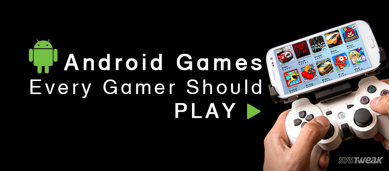 Best Android Games Every Gamer Should Play At least Once