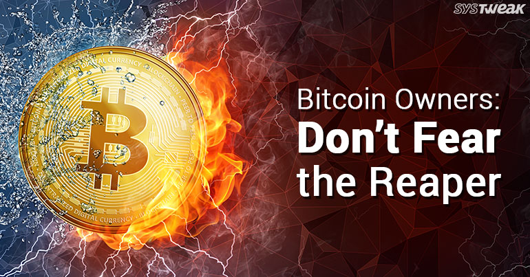 Bitcoin Owners: Don't Fear the Reaper